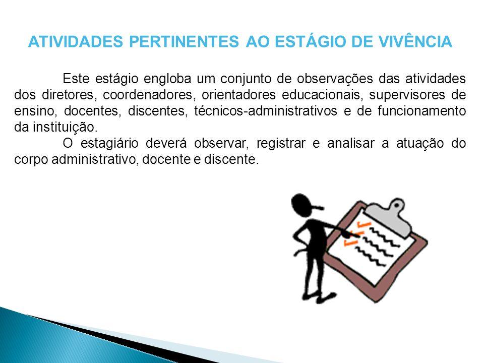 ATIVIDADES PERTINENTES AO ESTÁGIO DE VIVÊNCIA Este estágio engloba um conjunto de observações das atividades dos diretores, coordenadores, orientadore