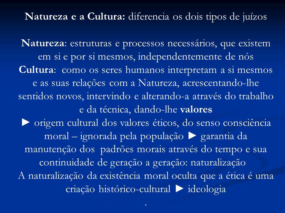 Natureza e a Cultura: diferencia os dois tipos de juízos Natureza: estruturas e processos necessários, que existem em si e por si mesmos, independente