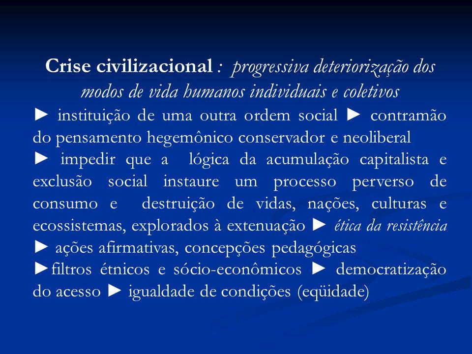 Crise civilizacional : progressiva deteriorização dos modos de vida humanos individuais e coletivos instituição de uma outra ordem social contramão do