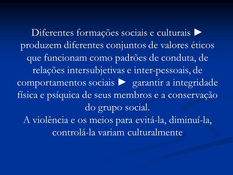 Diferentes formações sociais e culturais produzem diferentes conjuntos de valores éticos que funcionam como padrões de conduta, de relações intersubje