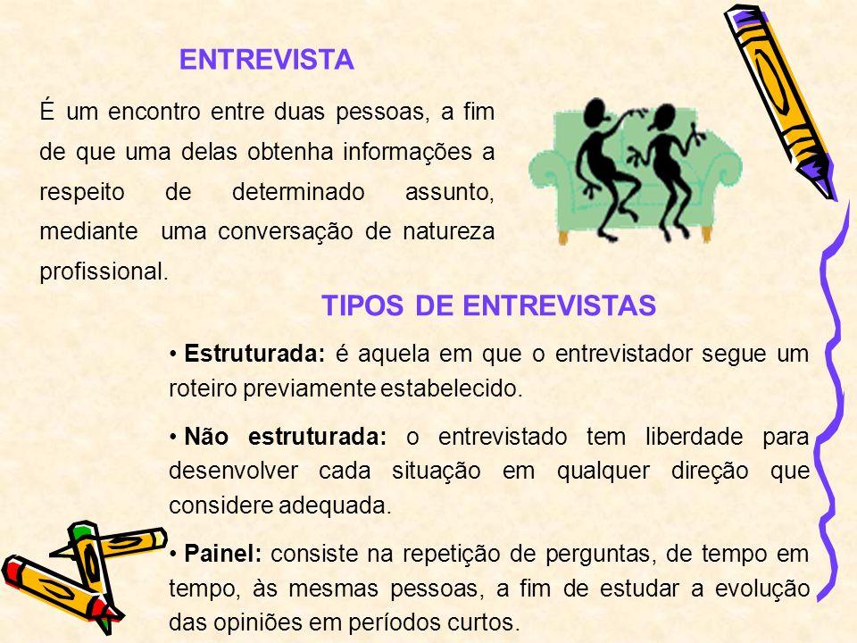 ENTREVISTA É um encontro entre duas pessoas, a fim de que uma delas obtenha informações a respeito de determinado assunto, mediante uma conversação de