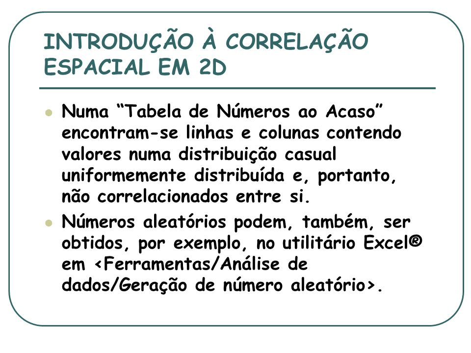 INTRODUÇÃO À CORRELAÇÃO ESPACIAL EM 2D Numa Tabela de Números ao Acaso encontram-se linhas e colunas contendo valores numa distribuição casual uniform