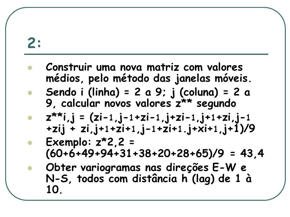 2: Construir uma nova matriz com valores médios, pelo método das janelas móveis. Sendo i (linha) = 2 a 9; j (coluna) = 2 a 9, calcular novos valores z