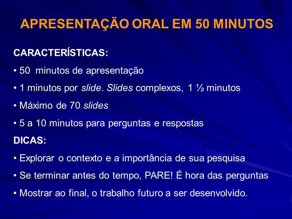APRESENTAÇÃO ORAL EM 50 MINUTOS CARACTERÍSTICAS: 50 minutos de apresentação 1 minutos por slide. Slides complexos, 1 ½ minutos Máximo de 70 slides 5 a