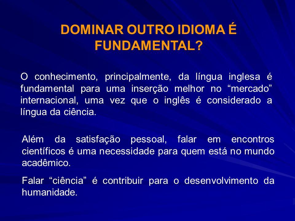 DOMINAR OUTRO IDIOMA É FUNDAMENTAL? O conhecimento, principalmente, da língua inglesa é fundamental para uma inserção melhor no mercado internacional,