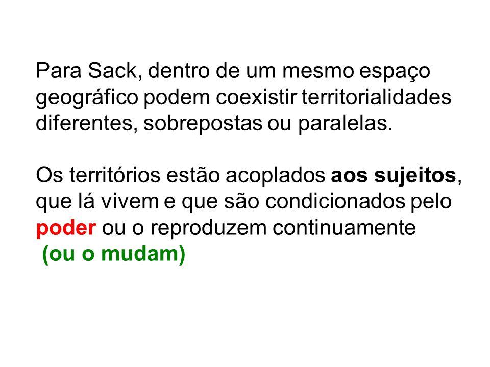 Para Sack, dentro de um mesmo espaço geográfico podem coexistir territorialidades diferentes, sobrepostas ou paralelas. Os territórios estão acoplados