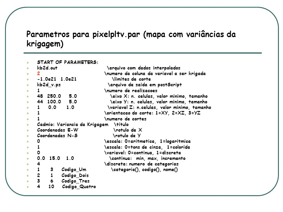 Parametros para pixelpltv.par (mapa com variâncias da krigagem) START OF PARAMETERS: kb2d.out \arquivo com dados interpolados 2 \numero da coluna da v