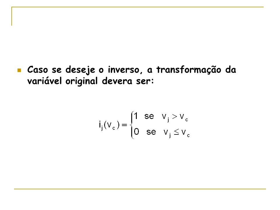 Caso se deseje o inverso, a transformação da variável original devera ser: