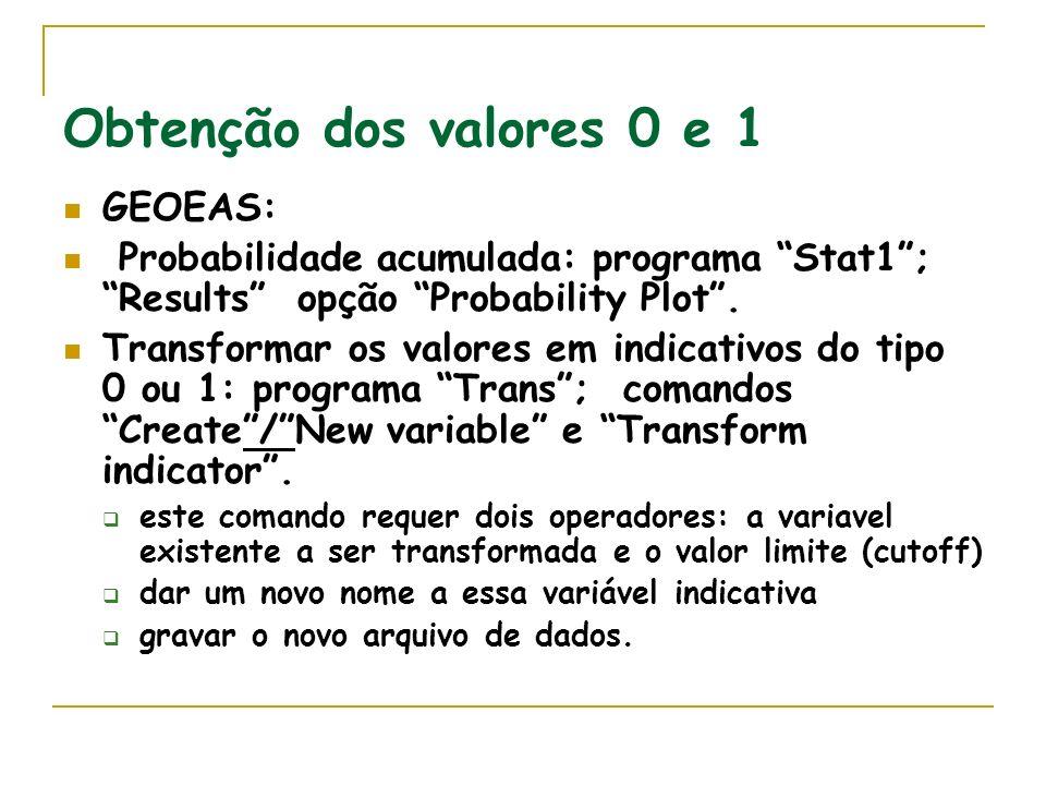 Obtenção dos valores 0 e 1 GEOEAS: Probabilidade acumulada: programa Stat1; Results opção Probability Plot.