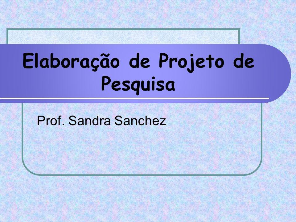 Elaboração de Projeto de Pesquisa Prof. Sandra Sanchez