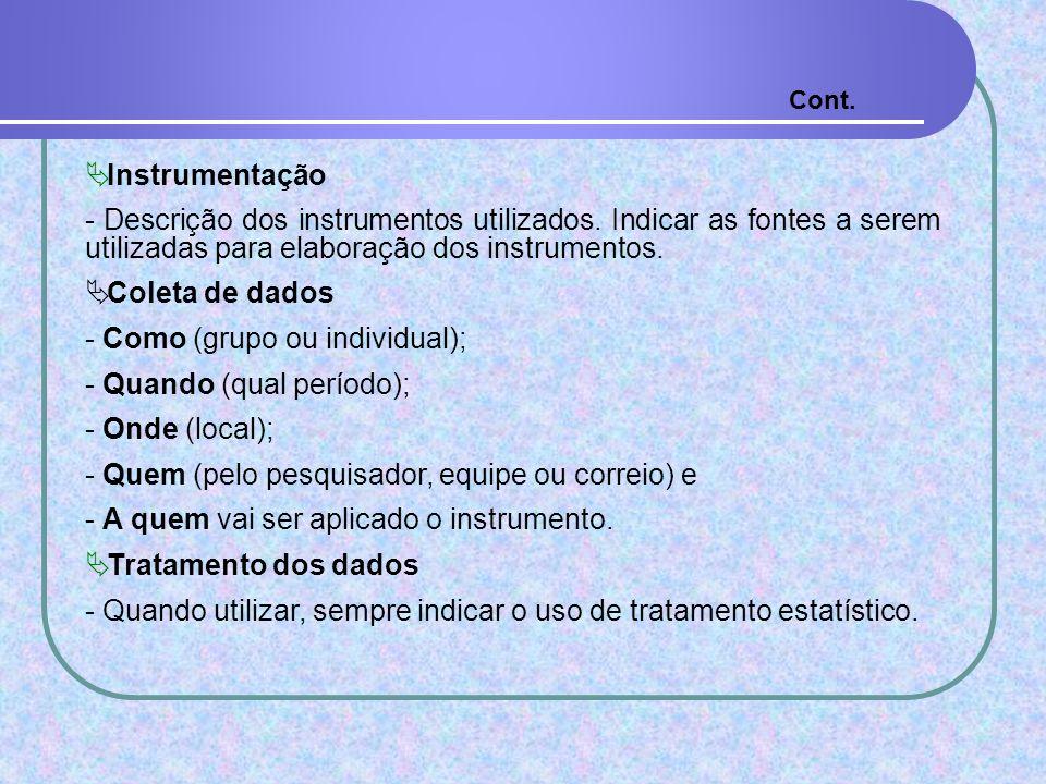 Instrumentação - Descrição dos instrumentos utilizados. Indicar as fontes a serem utilizadas para elaboração dos instrumentos. Coleta de dados - Como