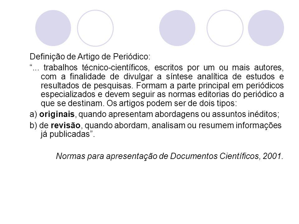 Definição de Artigo de Periódico:... trabalhos técnico-científicos, escritos por um ou mais autores, com a finalidade de divulgar a síntese analítica