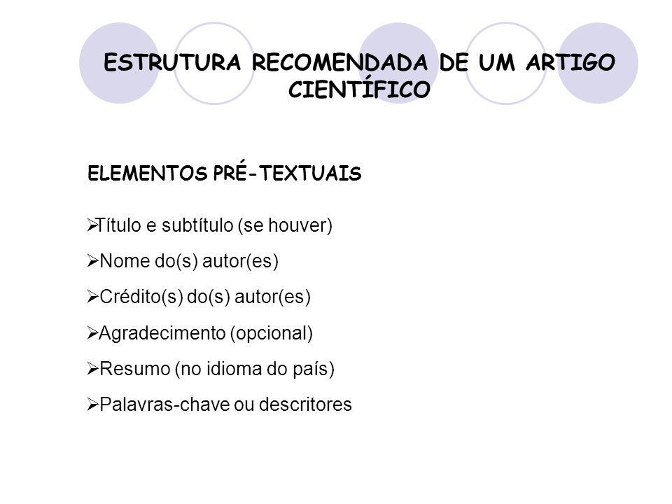 ESTRUTURA RECOMENDADA DE UM ARTIGO CIENTÍFICO Título e subtítulo (se houver) Nome do(s) autor(es) Crédito(s) do(s) autor(es) Agradecimento (opcional)