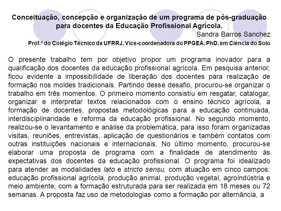 Conceituação, concepção e organização de um programa de pós graduação para docentes da Educação Profissional Agrícola. Sandra Barros Sanchez Prof.ª do