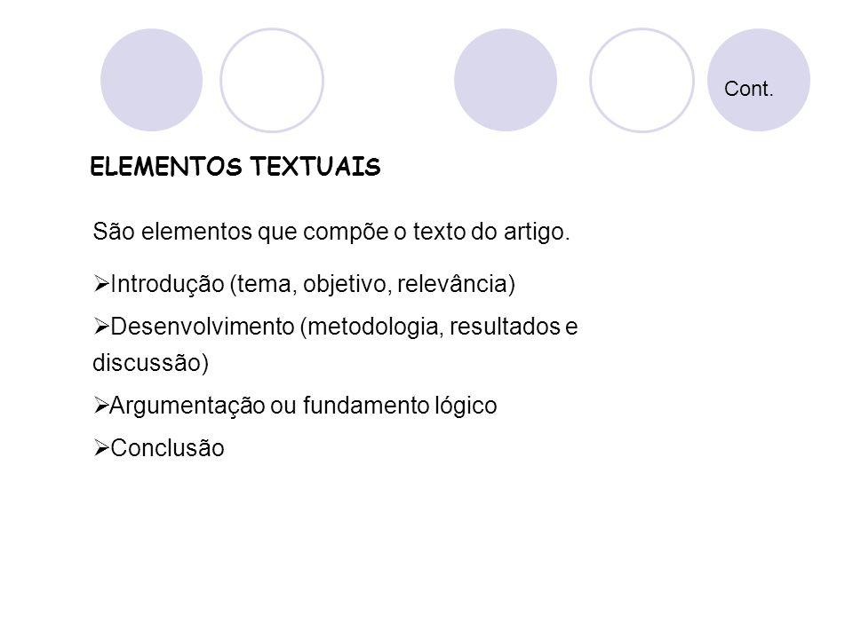 Introdução (tema, objetivo, relevância) Desenvolvimento (metodologia, resultados e discussão) Argumentação ou fundamento lógico Conclusão São elemento