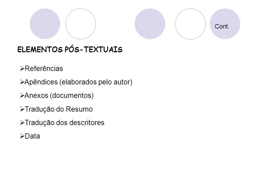 Referências Apêndices (elaborados pelo autor) Anexos (documentos) Tradução do Resumo Tradução dos descritores Data ELEMENTOS PÓS-TEXTUAIS Cont.