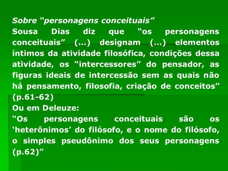 Sobre personagens conceituais Sousa Dias diz que os personagens conceituais (...) designam (...) elementos íntimos da atividade filosófica, condições