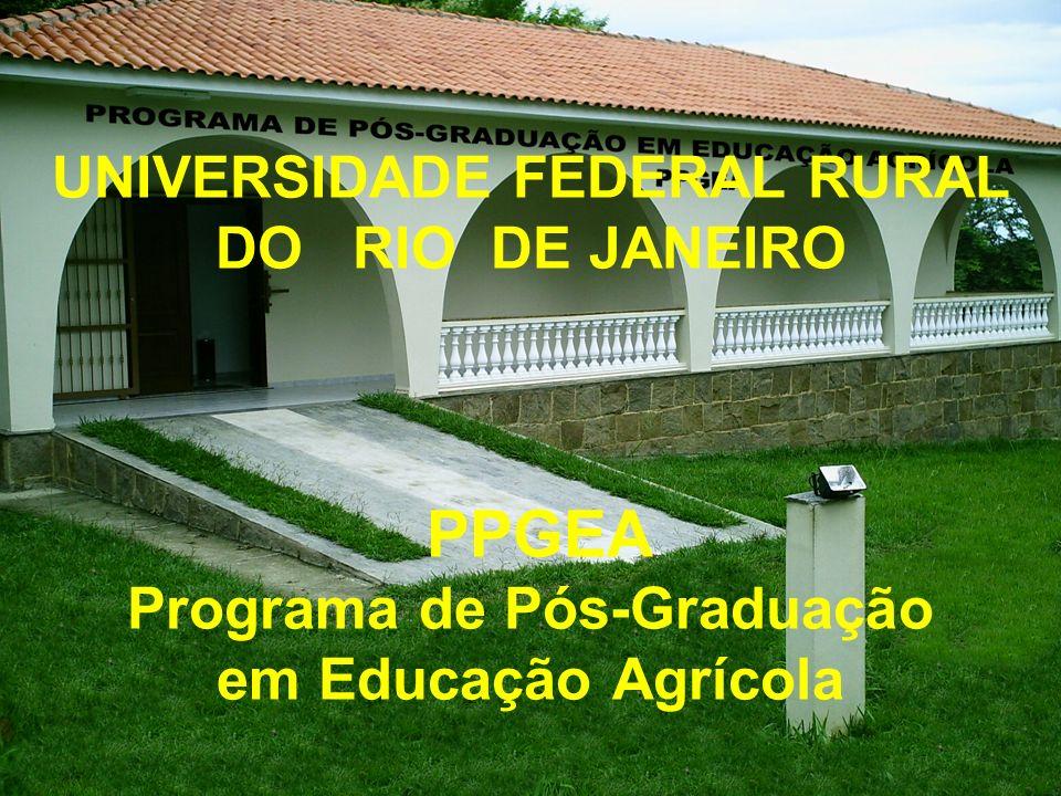 UNIVERSIDADE FEDERAL RURAL DO RIO DE JANEIRO PPGEA Programa de Pós-Graduação em Educação Agrícola
