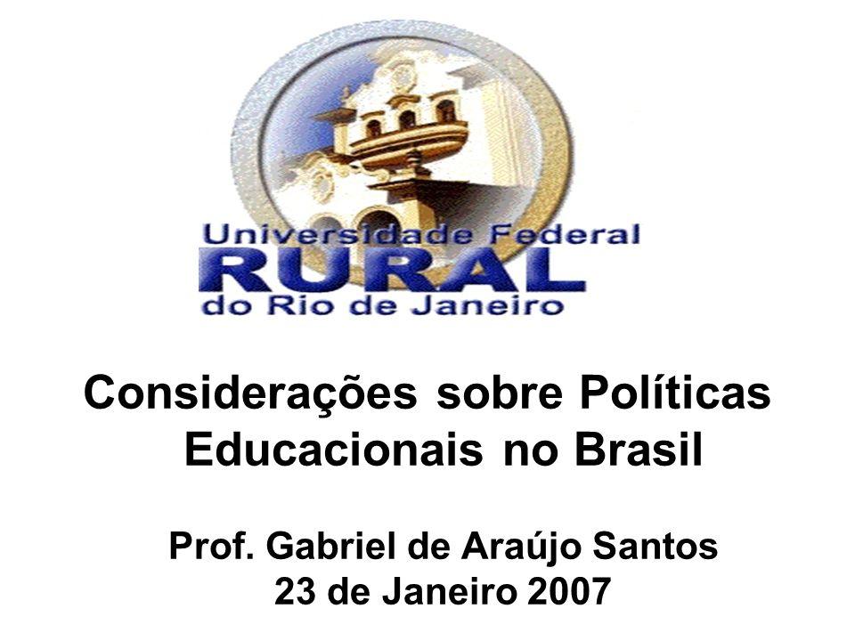 Considerações sobre Políticas Educacionais no Brasil Prof. Gabriel de Araújo Santos 23 de Janeiro 2007