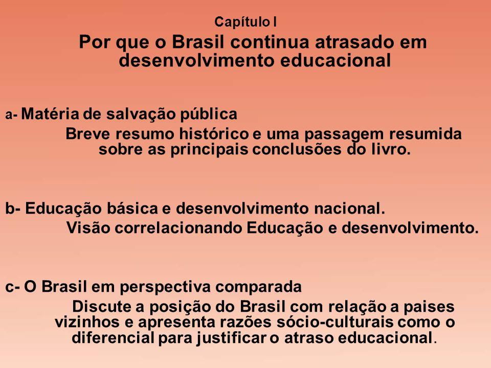 Capítulo I Por que o Brasil continua atrasado em desenvolvimento educacional a- Matéria de salvação pública Breve resumo histórico e uma passagem resu
