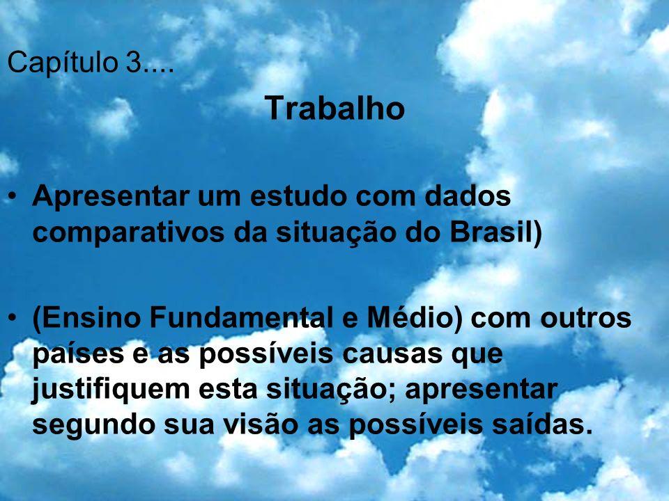 Capítulo 3.... Trabalho Apresentar um estudo com dados comparativos da situação do Brasil) (Ensino Fundamental e Médio) com outros países e as possíve