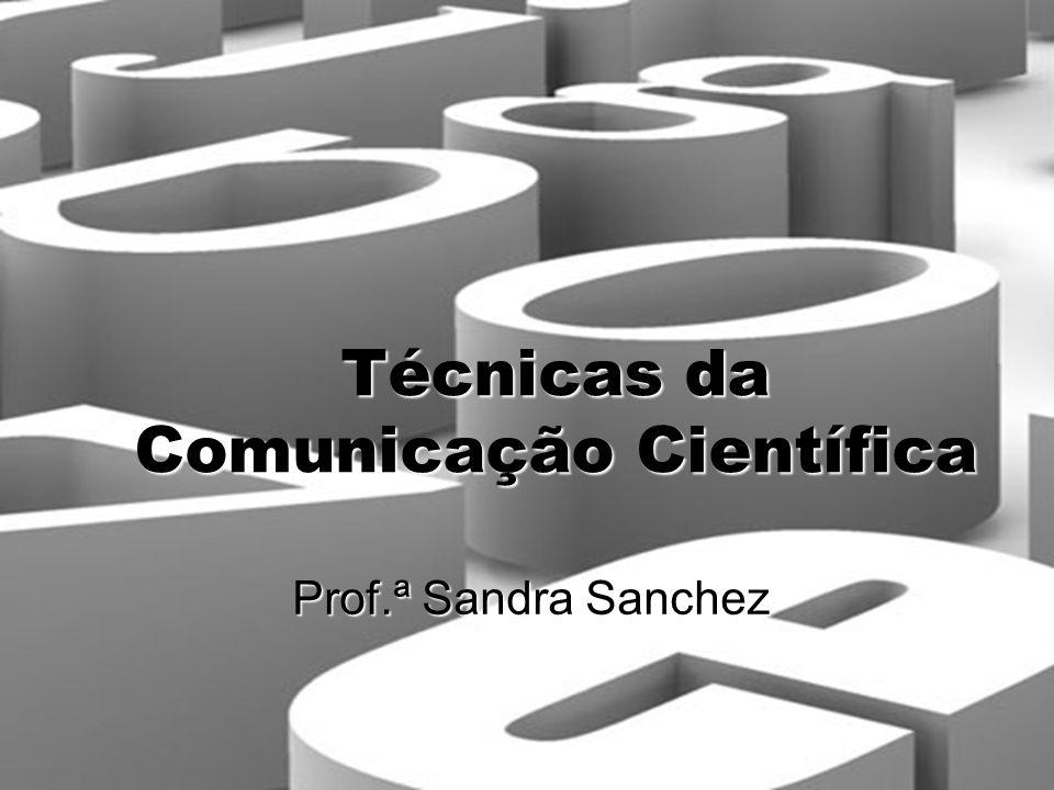 Técnicas da Comunicação Científica Prof.ª Sandra Sanchez