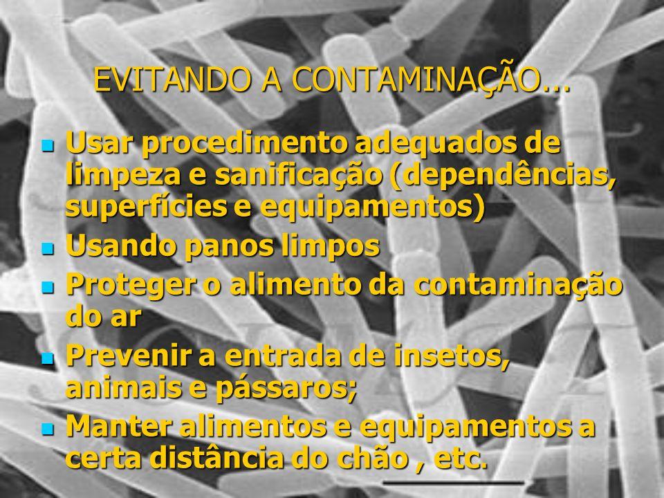 EVITANDO A CONTAMINAÇÃO... Usar procedimento adequados de limpeza e sanificação (dependências, superfícies e equipamentos) Usar procedimento adequados