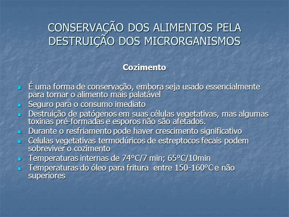 CONSERVAÇÃO DOS ALIMENTOS PELA DESTRUIÇÃO DOS MICRORGANISMOS Cozimento É uma forma de conservação, embora seja usado essencialmente para tornar o alim