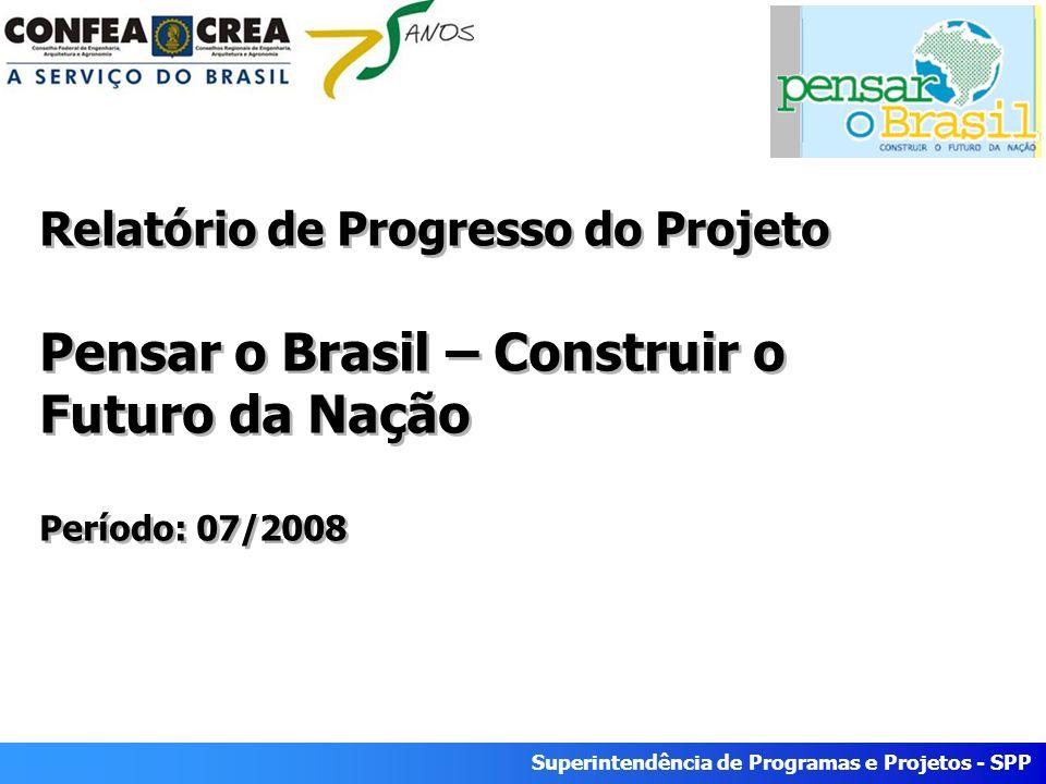 Superintendência de Programas e Projetos - SPP Relatório de Progresso do Projeto Pensar o Brasil – Construir o Futuro da Nação Período: 07/2008