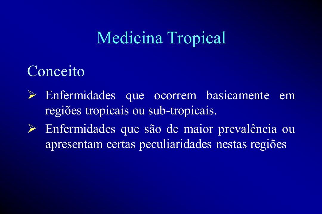 Medicina Tropical Enfermidades que ocorrem basicamente em regiões tropicais ou sub-tropicais.