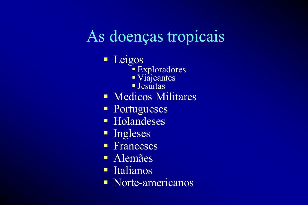 As doenças tropicais Leigos Exploradores Viajeantes Jesuitas Medicos Militares Portugueses Holandeses Ingleses Franceses Alemães Italianos Norte-americanos