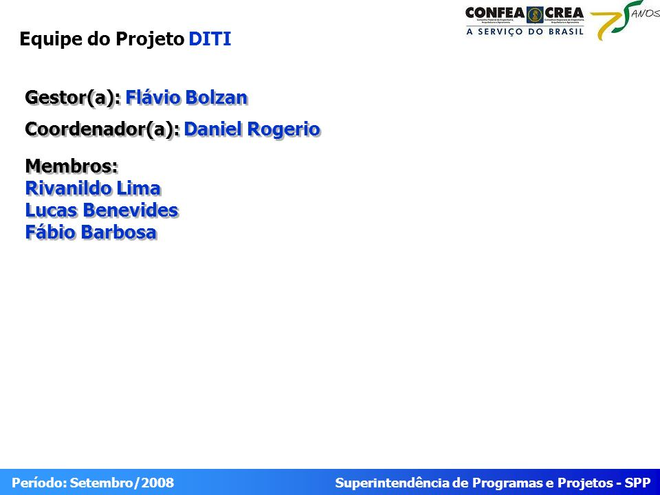 Superintendência de Programas e Projetos - SPP Período: Setembro/2008 Equipe do Projeto DITI Gestor(a): Flávio Bolzan Coordenador(a): Daniel Rogerio M