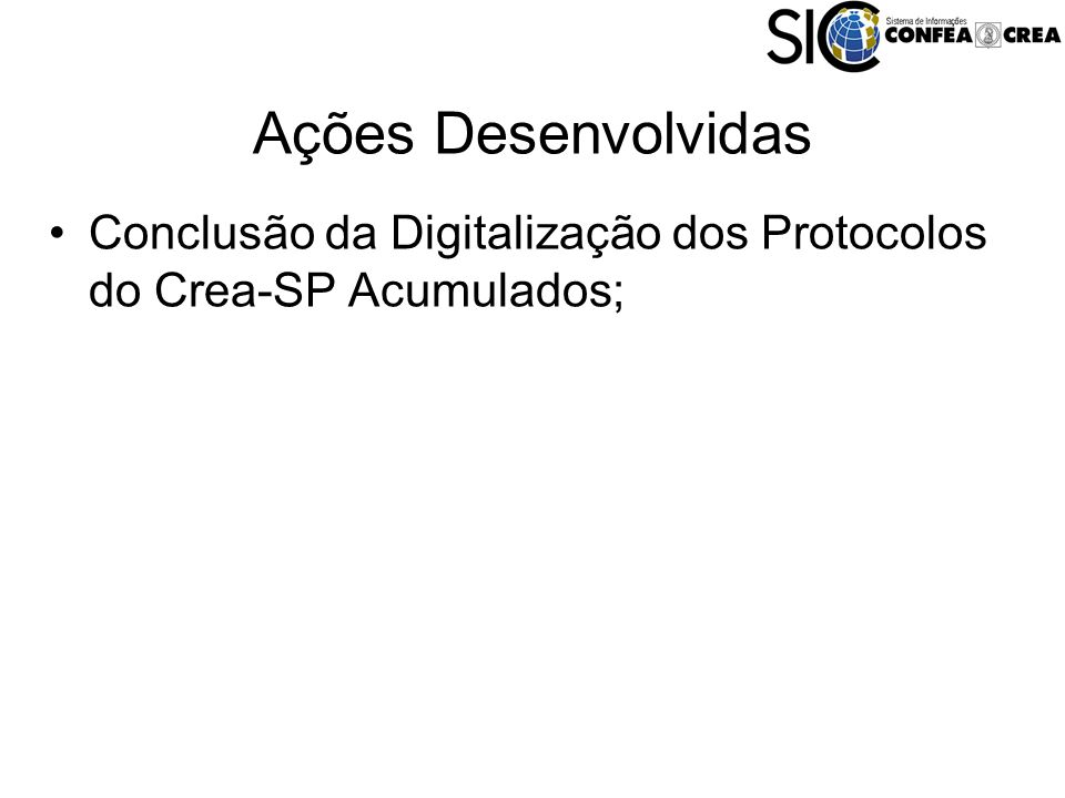 Ações Desenvolvidas Conclusão da Digitalização dos Protocolos do Crea-SP Acumulados;