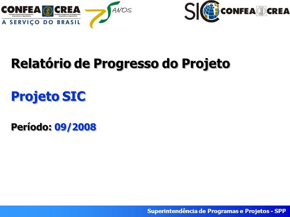Superintendência de Programas e Projetos - SPP Período: Julho/2008 Superintendência de Programas e Projetos - SPP Relatório de Progresso do Projeto Projeto SIC Período: 09/2008