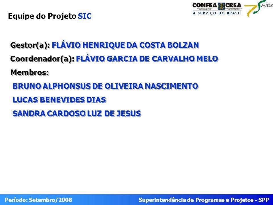 Superintendência de Programas e Projetos - SPP Período: Setembro/2008 Equipe do Projeto SIC Gestor(a): FLÁVIO HENRIQUE DA COSTA BOLZAN Coordenador(a): FLÁVIO GARCIA DE CARVALHO MELO Membros: BRUNO ALPHONSUS DE OLIVEIRA NASCIMENTO LUCAS BENEVIDES DIAS SANDRA CARDOSO LUZ DE JESUS