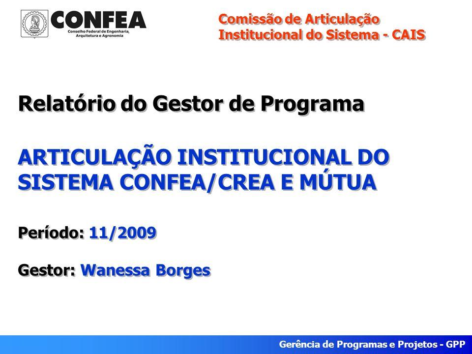 Gerência de Programas e Projetos - GPP Relatório do Gestor de Programa ARTICULAÇÃO INSTITUCIONAL DO SISTEMA CONFEA/CREA E MÚTUA Período: 11/2009 Gesto