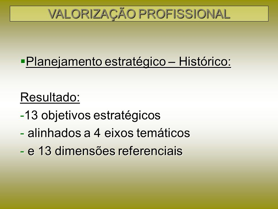 Eixos Temáticos: Eixos Temáticos: –Formação Profissional –Exercício Profissional –Integração Profissional e Social –Organização do Sistema VALORIZAÇÃO PROFISSIONAL