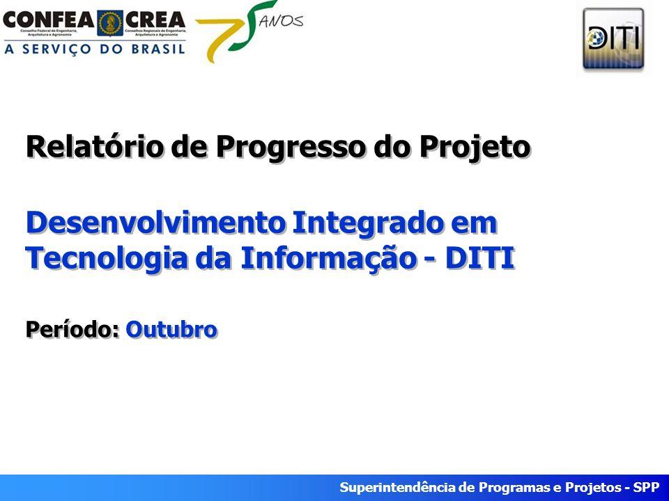 Superintendência de Programas e Projetos - SPP Relatório de Progresso do Projeto Desenvolvimento Integrado em Tecnologia da Informação - DITI Período: Outubro