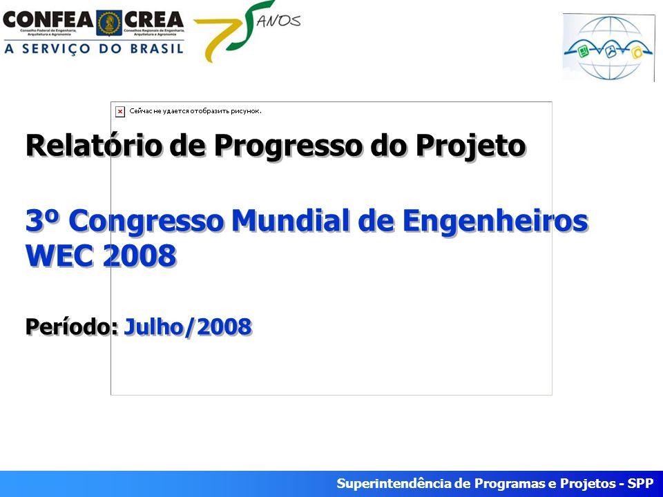 Superintendência de Programas e Projetos - SPP Relatório de Progresso do Projeto 3º Congresso Mundial de Engenheiros WEC 2008 Período: Julho/2008