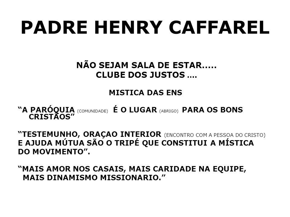 PADRE HENRY CAFFAREL NÃO SEJAM SALA DE ESTAR..... CLUBE DOS JUSTOS …. MISTICA DAS ENS A PARÓQUIA (COMUNIDADE) É O LUGAR (ABRIGO) PARA OS BONS CRISTÃOS