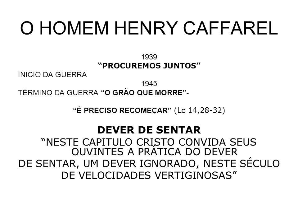 O HOMEM HENRY CAFFAREL 1939 PROCUREMOS JUNTOS INICIO DA GUERRA 1945 TÉRMINO DA GUERRA O GRÃO QUE MORRE- É PRECISO RECOMEÇAR (Lc 14,28-32) DEVER DE SEN