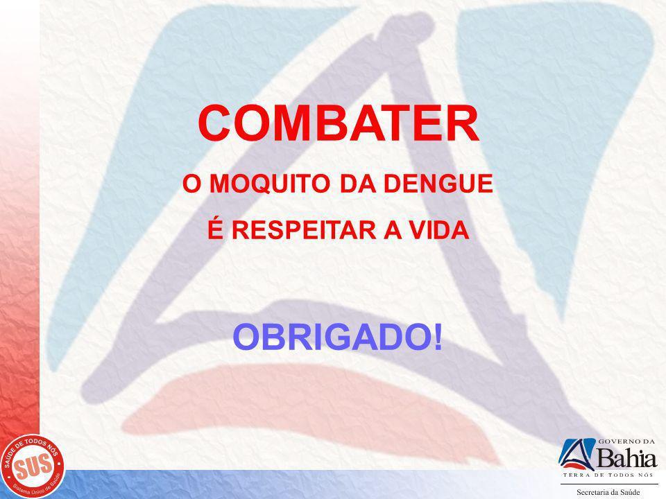 COMBATER O MOQUITO DA DENGUE É RESPEITAR A VIDA OBRIGADO!