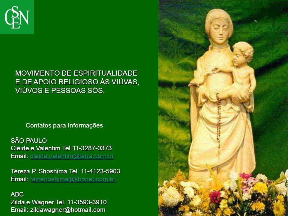 MOVIMENTO DE ESPIRITUALIDADE E DE APOIO RELIGIOSO ÀS VIÚVAS, VIÚVOS E PESSOAS SÓS. SÃO PAULO Cleide e Valentim Tel.11-3287-0373 Email: cleide.valentim