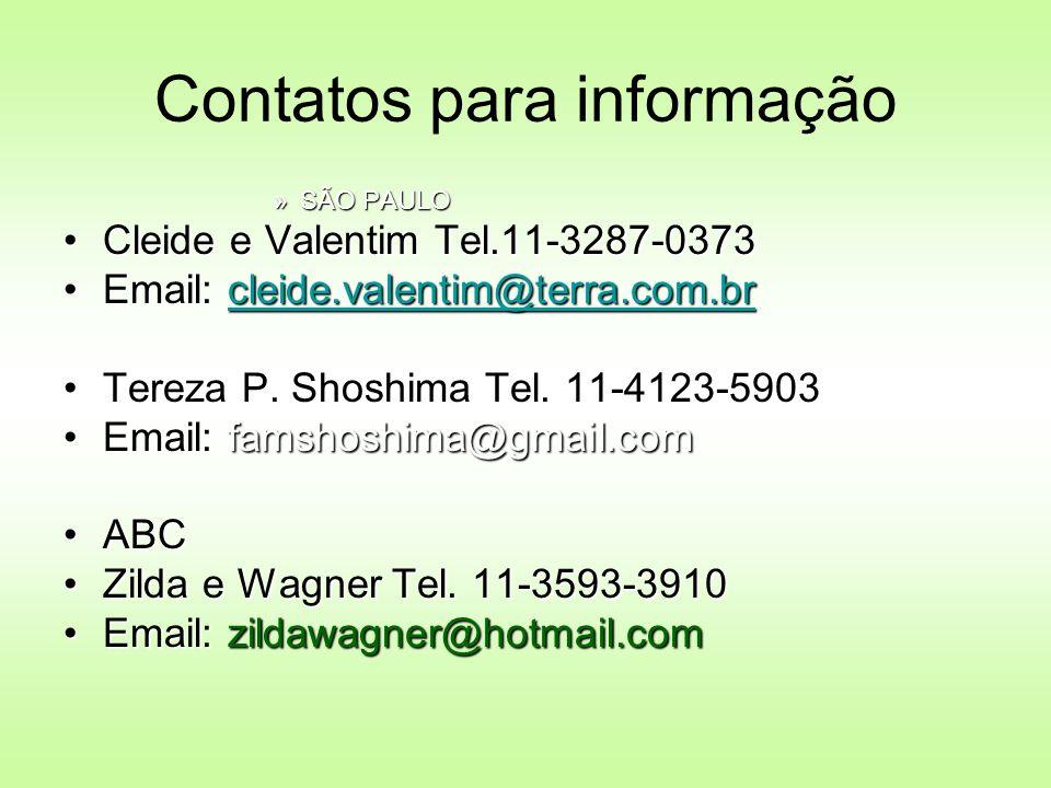 Contatos para informação »SÃO PAULO Cleide e Valentim Tel.11-3287-0373Cleide e Valentim Tel.11-3287-0373 Email: cleide.valentim@terra.com.brEmail: cle