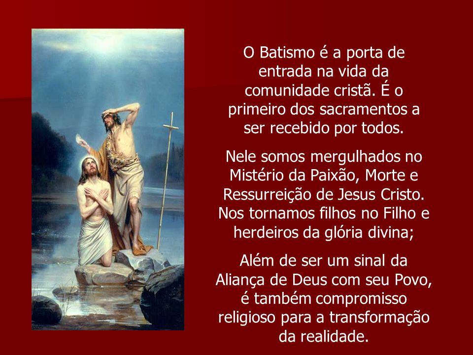 O Batismo é a porta de entrada na vida da comunidade cristã. É o primeiro dos sacramentos a ser recebido por todos. Nele somos mergulhados no Mistério