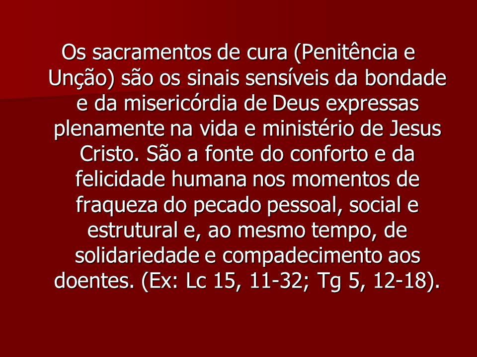Os sacramentos de cura (Penitência e Unção) são os sinais sensíveis da bondade e da misericórdia de Deus expressas plenamente na vida e ministério de