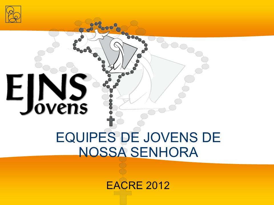 EQUIPES DE JOVENS DE NOSSA SENHORA EACRE 2012