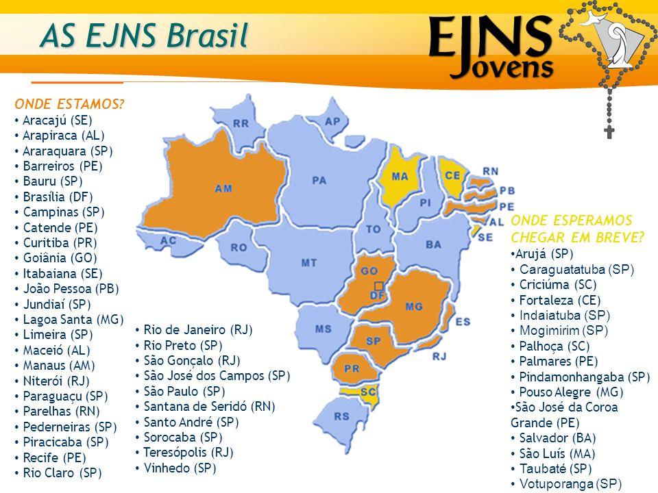 AS EJNS Brasil ONDE ESTAMOS ? Aracajú (SE) Arapiraca (AL) Araraquara (SP) Barreiros (PE) Bauru (SP) Brasília (DF) Campinas (SP) Catende (PE) Curitiba