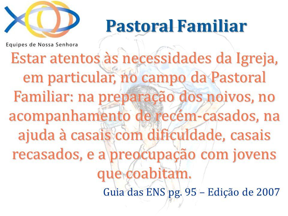 Estar atentos às necessidades da Igreja, em particular, no campo da Pastoral Familiar: na preparação dos noivos, no acompanhamento de recém-casados, n