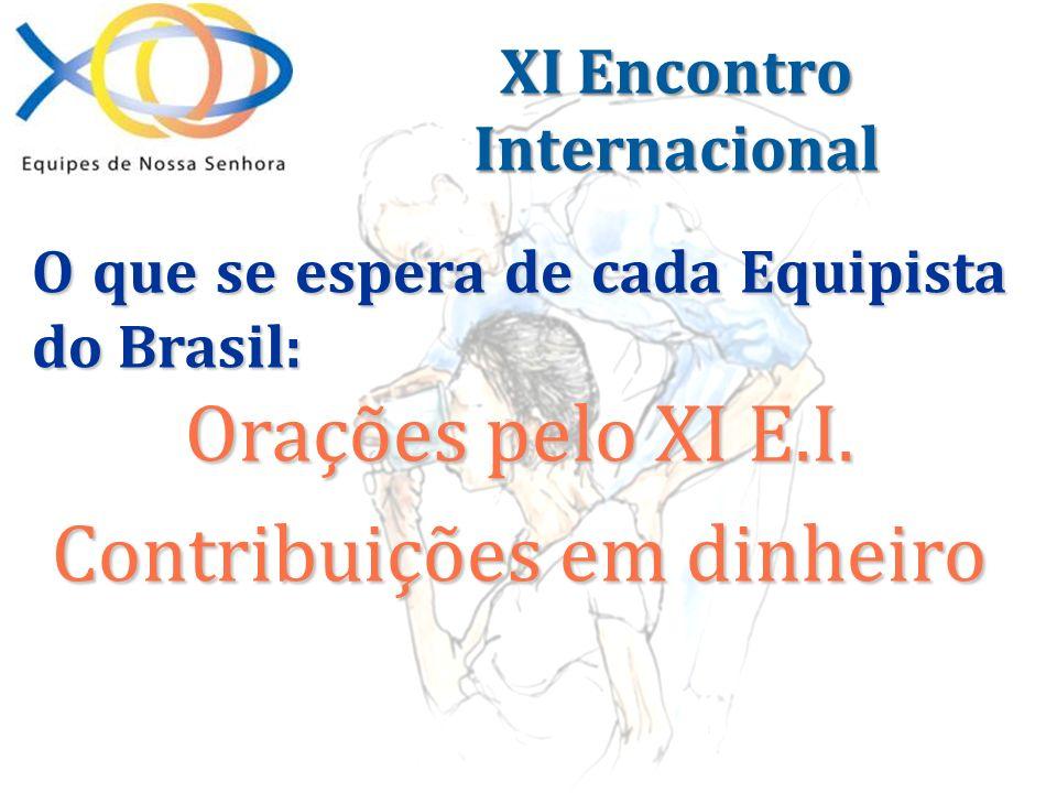 O que se espera de cada Equipista do Brasil: Orações pelo XI E.I. Contribuições em dinheiro XI Encontro Internacional